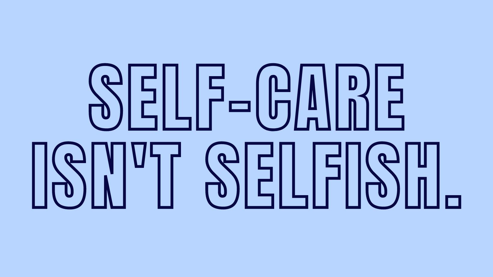 """""""Self-Care isn't selfish"""" image"""
